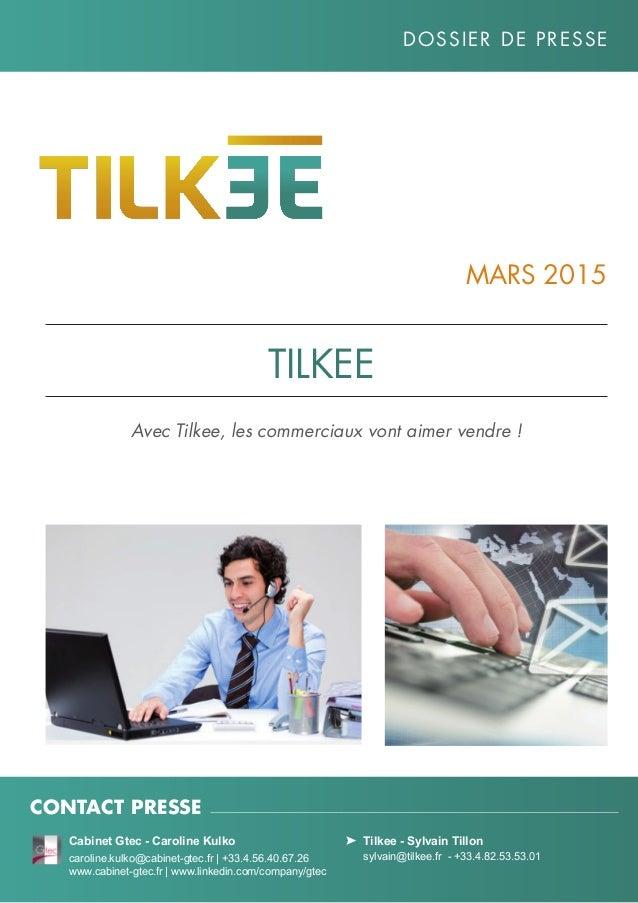Avec Tilkee, les commerciaux vont aimer vendre ! Mars 2015 Dossier de presse Tilkee  Tilkee - Sylvain Tillon  sylvain@ti...