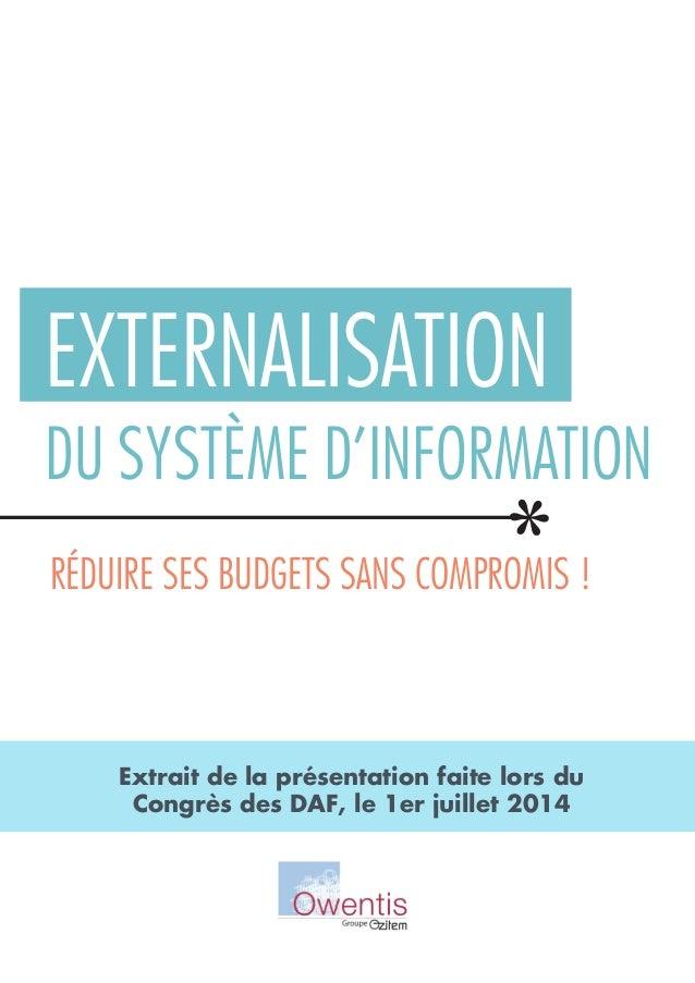 RÉDUIRE SES BUDGETS SANS COMPROMIS ! Extrait de la présentation faite lors du Congrès des DAF, le 1er juillet 2014 EXTERNA...