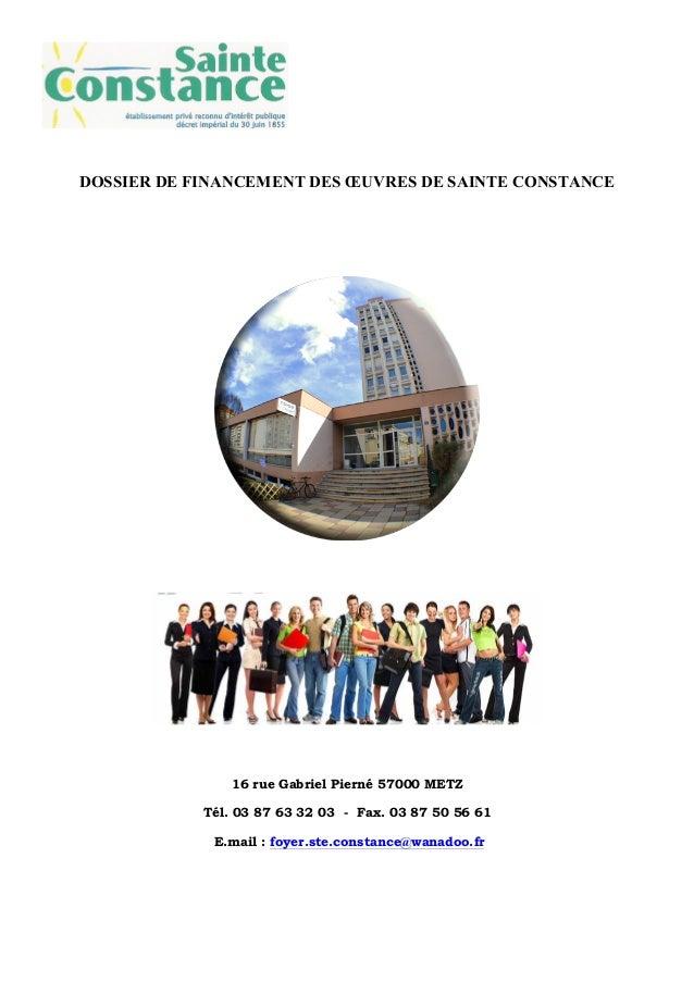 DOSSIER DE FINANCEMENT DES ŒUVRES DE SAINTE CONSTANCE 16 rue Gabriel Pierné 57000 METZ Tél. 03 87 63 32 03 - Fax. 0...