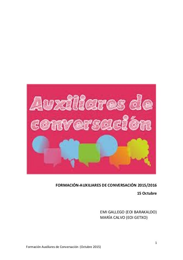 1 Formación Auxiliares de Conversación (Octubre 2015) FORMACIÓN-AUXILIARES DE CONVERSACIÓN 2015/2016 15 Octubre EMI GALLEG...