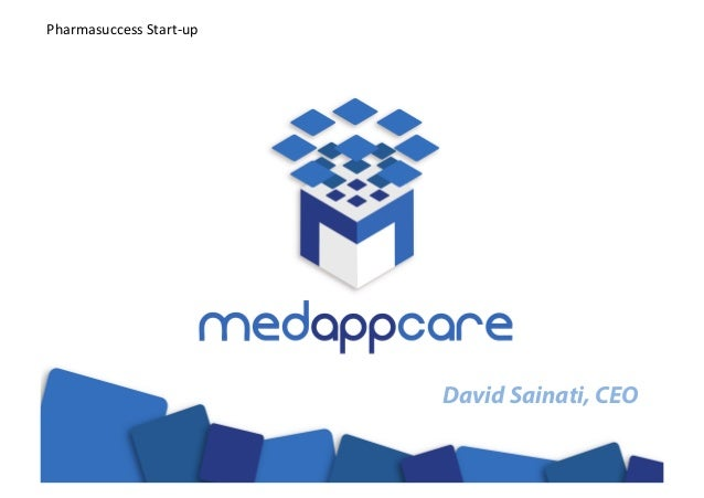 Pharmasuccess Start-‐up                                        David Sainati, CEO