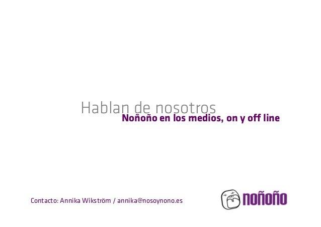 Hablan de nosotros on y off line Noñoño en los medios,  Contacto: Annika Wikström / annika@nosoynono.es