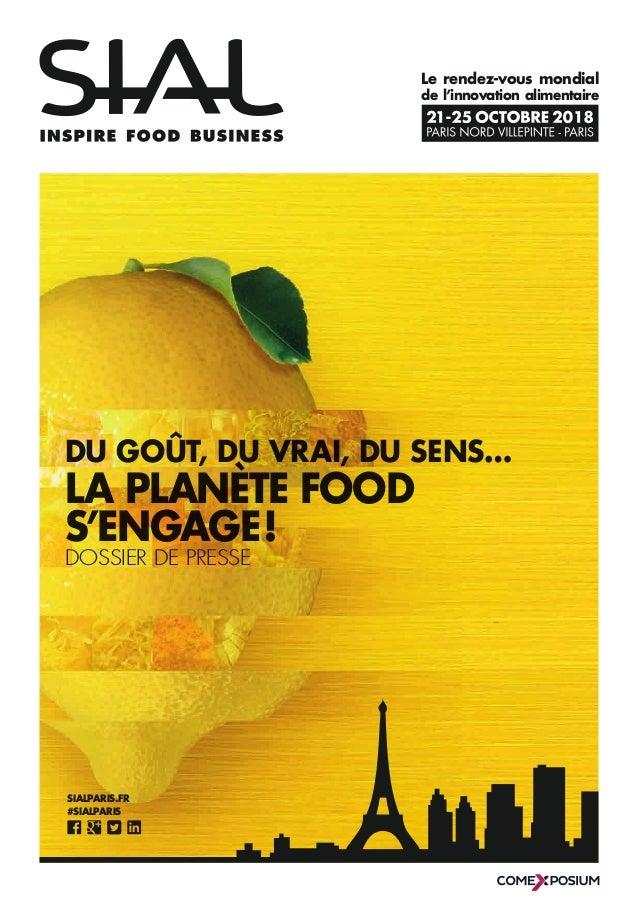Le rendez-vous mondial de l'innovation alimentaire DU GOÛT, DU VRAI, DU SENS… LA PLANÈTE FOOD S'ENGAGE! DOSSIER DE PRESSE...