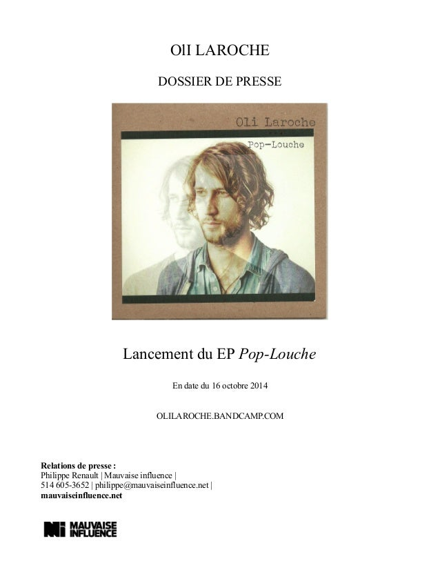 OlI LAROCHE DOSSIER DE PRESSE Lancement du EP Pop-Louche En date du 16 octobre 2014 OLILAROCHE.BANDCAMP.COM Relations de p...