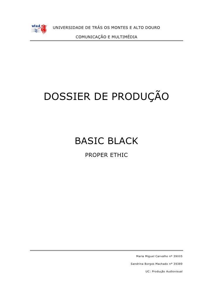 UNIVERSIDADE DE TRÁS OS MONTES E ALTO DOURO          COMUNICAÇÃO E MULTIMÉDIADOSSIER DE PRODUÇÃO         BASIC BLACK      ...