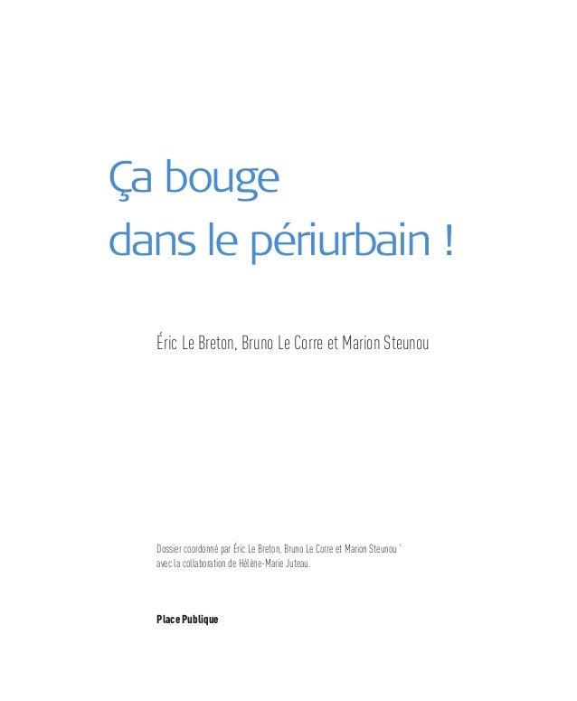 Ça bougedans le périurbain !  Éric Le Breton, Bruno Le Corre et Marion Steunou  Dossier coordonné par Éric Le Breton, Brun...