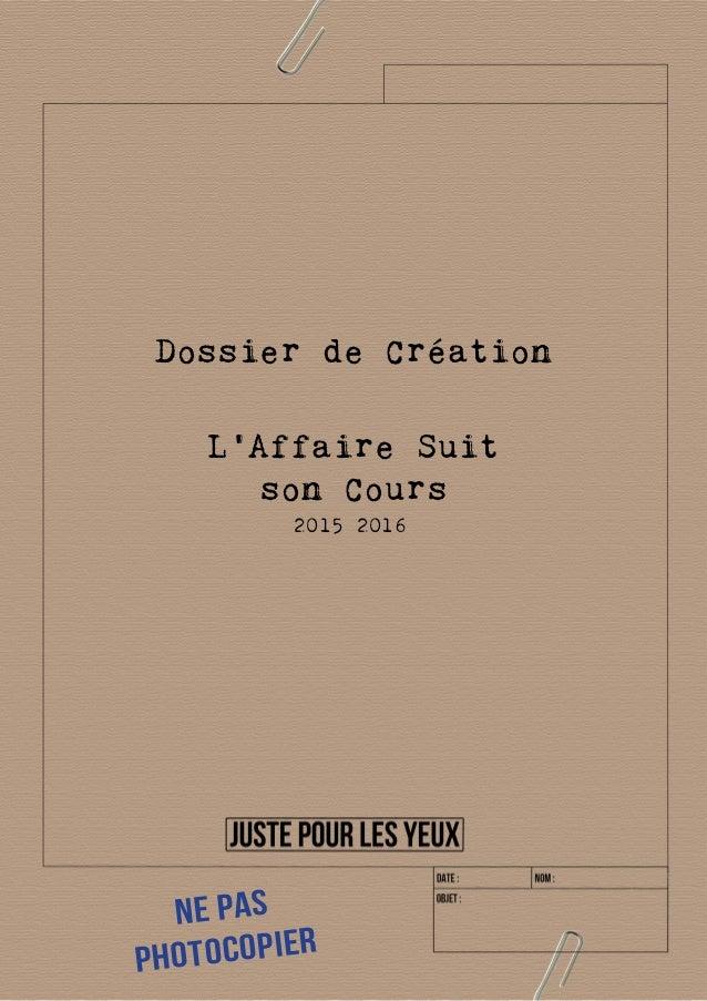 L'Affaire Suit son Cours 2015 2016 Dossier de Création Ne pas Photocopier