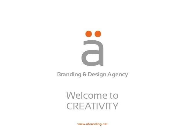 www.abranding.net Welcome to CREATIVITY Branding & Design Agency