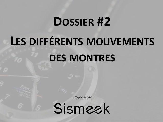 DOSSIER #2 LES DIFFÉRENTS MOUVEMENTS DES MONTRES Proposé par