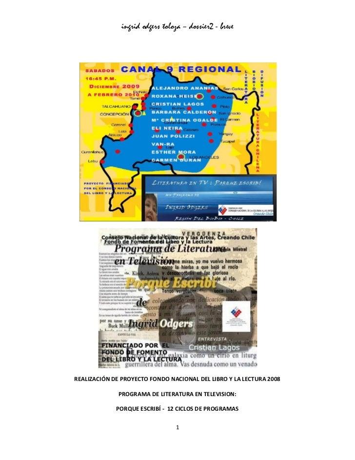 ingrid odgers toloza – dossier2 - breveREALIZACIÓN DE PROYECTO FONDO NACIONAL DEL LIBRO Y LA LECTURA 2008              PRO...