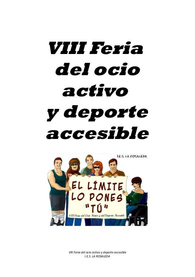 VIII Feria del ocio activo y deporte accesible  VIII Feria del ocio activo y deporte accesible I.E.S. LA ROSALEDA