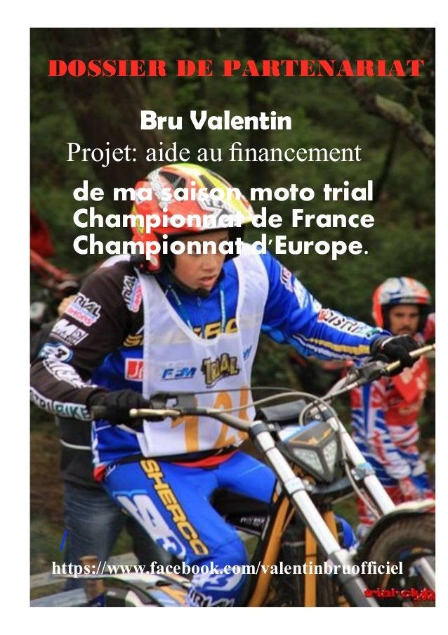 DOSSIER DE PARTENARIAT  Projet: aide au financement  /  Bru Valentin  de ma saison moto trial  Championnat de France  Cham...