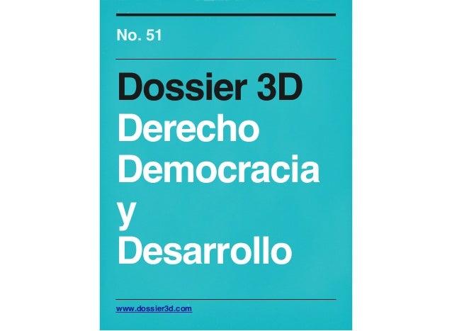 www.dossier3d.com No. 51 Dossier 3D Derecho Democracia y Desarrollo