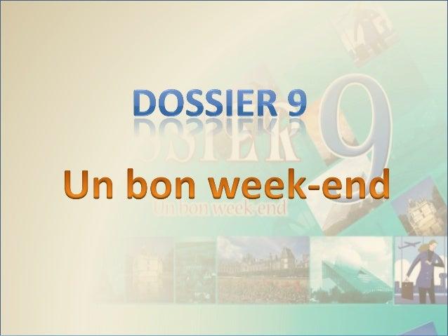 Dossier ( 9 ) Un bon week-end Compréhension  Aujourd'hui, tout le monde se lève tard le matin.  C'est dimanche et on n'a r...