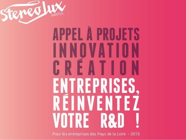 APPEL a projetsinnovationc r ea t i o nEntreprises,reinventezvotre R&D !Pour les entreprises des Pays de la Loire - 2013