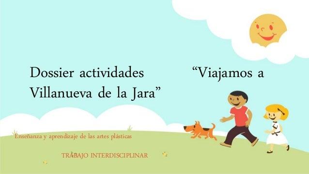 """Dossier actividades Villanueva de la Jara"""" Enseñanza y aprendizaje de las artes plásticas TRABAJO INTERDISCIPLINAR  """"Viaja..."""