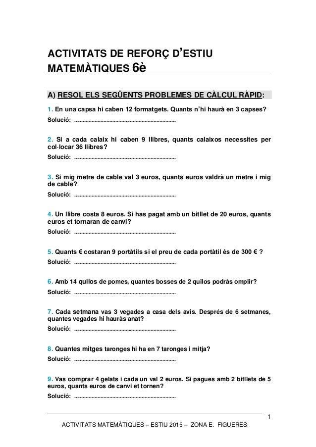 ACTIVITATS MATEMÀTIQUES – ESTIU 2015 – ZONA E. FIGUERES 1 ACTIVITATS DE REFORÇ D'ESTIU MATEMÀTIQUES 6è A) RESOL ELS SEGÜEN...