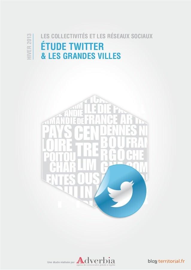 LES COLLECTIVITÉS ET LES RÉSEAUX SOCIAUXHIVER 2013             ÉTUDE TWITTER             & LES GRANDES VILLES             ...