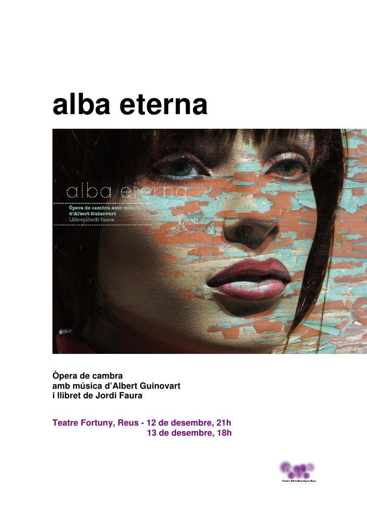 alba eterna     Òpera de cambra amb música d'Albert Guinovart i llibret de Jordi Faura   Teatre Fortuny, Reus - 12 de dese...