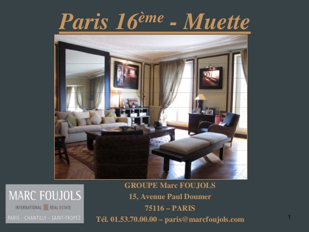 1 Paris 16ème - Muette GROUPE Marc FOUJOLS 15, Avenue Paul Doumer 75116 – PARIS Tél. 01.53.70.00.00 – paris@marcfoujols.com