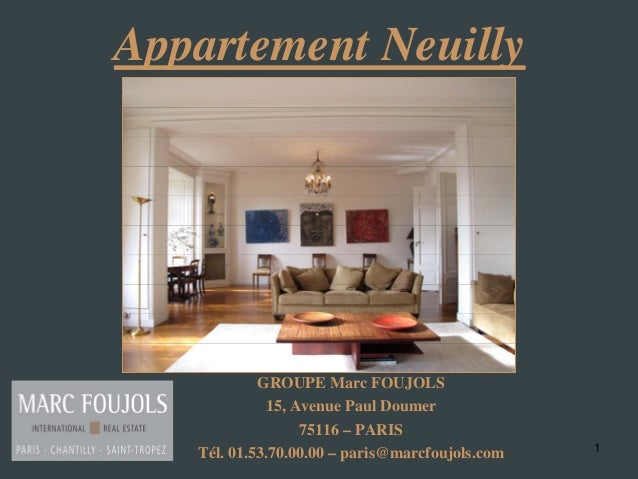1 Appartement Neuilly GROUPE Marc FOUJOLS 15, Avenue Paul Doumer 75116 – PARIS Tél. 01.53.70.00.00 – paris@marcfoujols.com