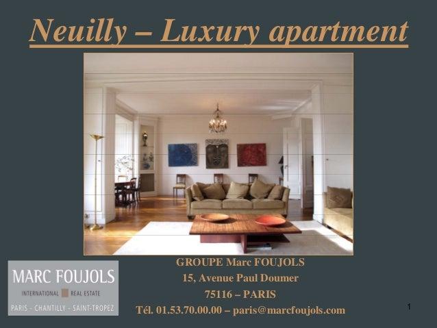 1 Neuilly – Luxury apartment GROUPE Marc FOUJOLS 15, Avenue Paul Doumer 75116 – PARIS Tél. 01.53.70.00.00 – paris@marcfouj...
