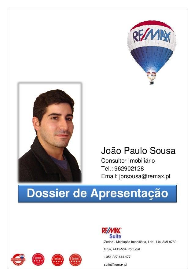 João Paulo SousaConsultor ImobiliárioTel.: 962902128Email: jprsousa@remax.ptDossier de ApresentaçãoZedos - Mediação Imobil...