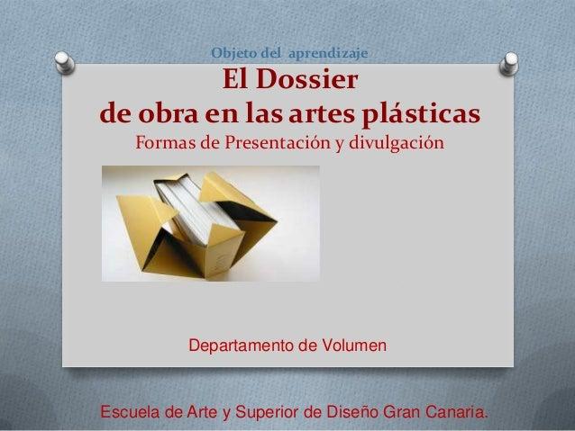 Objeto del aprendizaje         El Dossierde obra en las artes plásticas Presentación y divulgación de obras de arte       ...