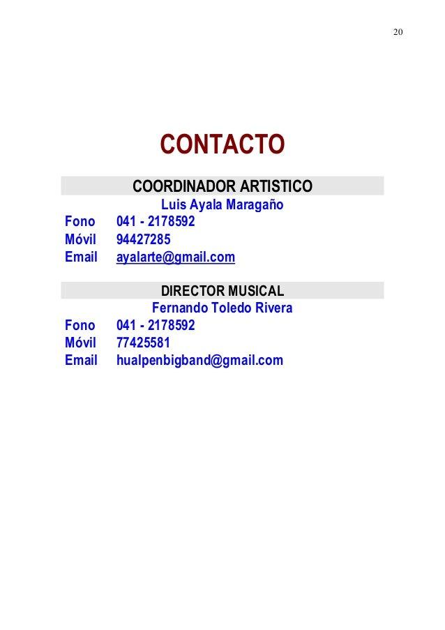 20  CONTACTO  COORDINADOR ARTISTICO  Luis Ayala Maragaño  Fono 041 - 2178592  Móvil 94427285  Email ayalarte@gmail.com  DI...