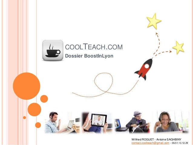 COOLTEACH.COM Dossier BoostInLyon Wilfried ROGUET - Antoine SAGHBINY contact.coolteach@gmail.com - 06.51.13.12.29