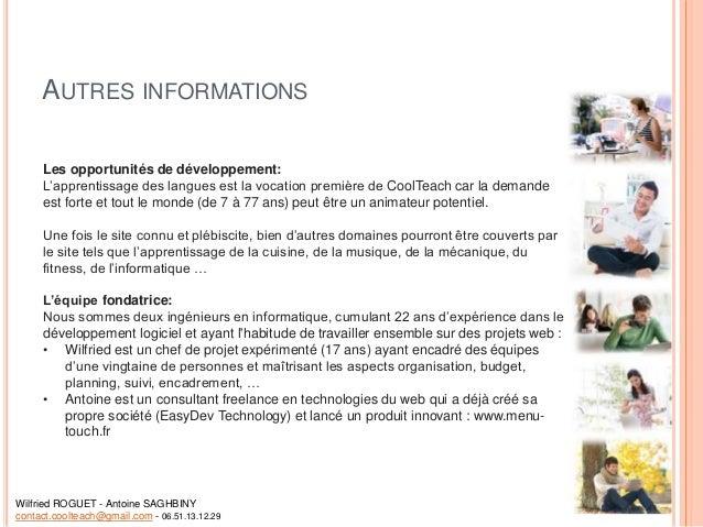 AUTRES INFORMATIONS Les opportunités de développement: L'apprentissage des langues est la vocation première de CoolTeach c...
