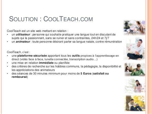 SOLUTION : COOLTEACH.COM CoolTeach est un site web mettant en relation : • un utilisateur : personne qui souhaite pratique...