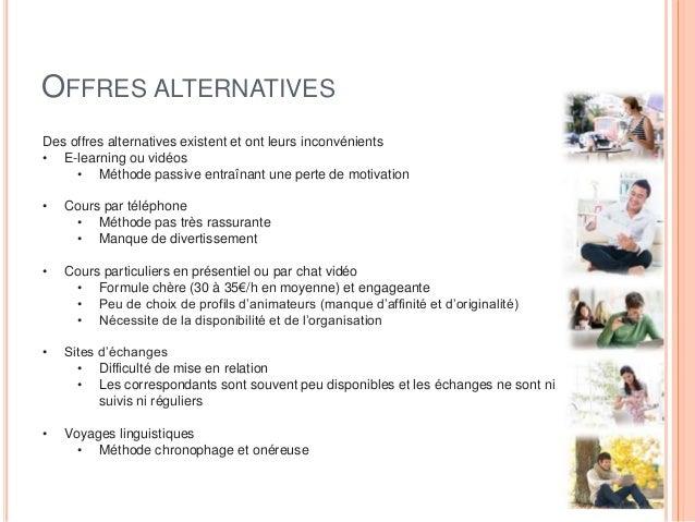 OFFRES ALTERNATIVES Des offres alternatives existent et ont leurs inconvénients • E-learning ou vidéos • Méthode passive e...