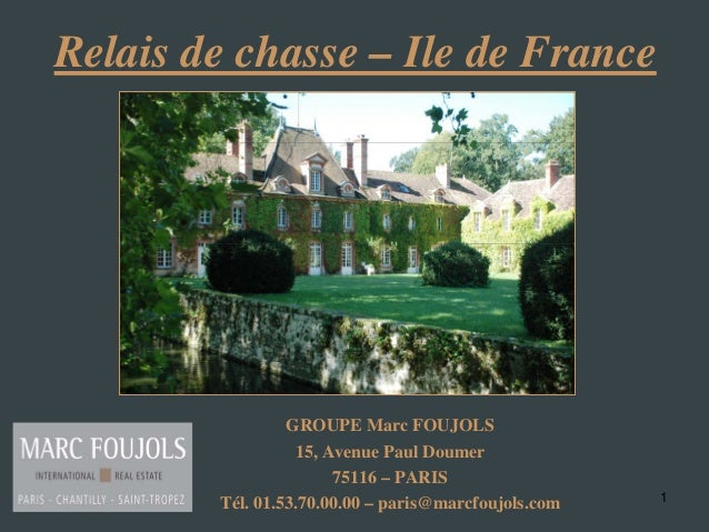 1 Relais de chasse – Ile de France GROUPE Marc FOUJOLS 15, Avenue Paul Doumer 75116 – PARIS Tél. 01.53.70.00.00 – paris@ma...