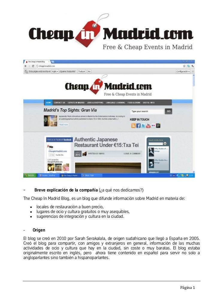 -       Breve explicación de la compañía (¿a qué nos dedicamos?)The Cheap In Madrid Blog, es un blog que difunde informaci...