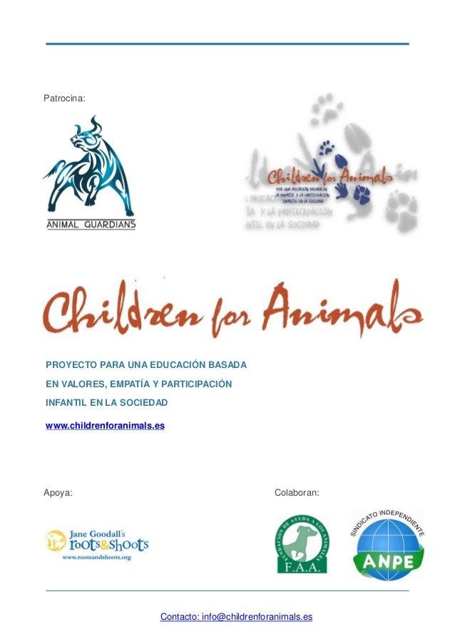 PROYECTO PARA UNA EDUCACIÓN BASADA EN VALORES, EMPATÍA Y PARTICIPACIÓN INFANTIL EN LA SOCIEDAD www.childrenforanimals.es C...