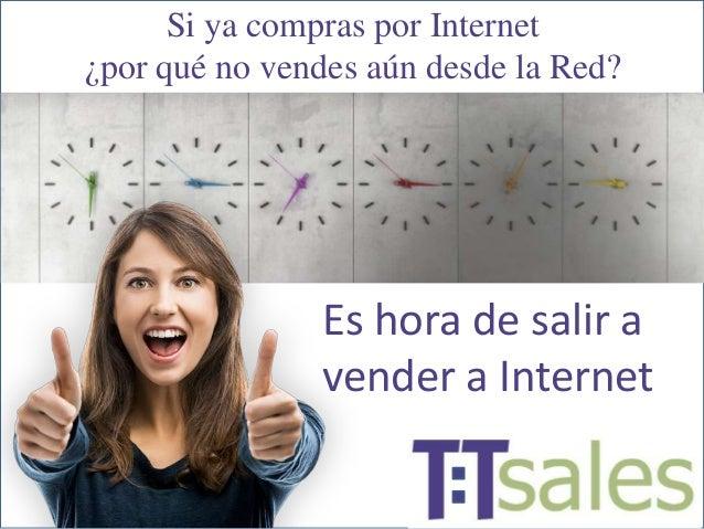Si ya compras por Internet ¿por qué no vendes aún desde la Red? Es hora de salir a vender a Internet