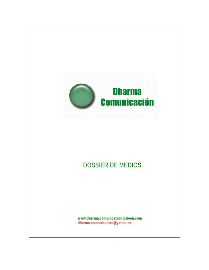 DOSSIER DE MEDIOS.     www.dharma.comunicacion.galeon.com dharma.comunicacion@yahoo.es