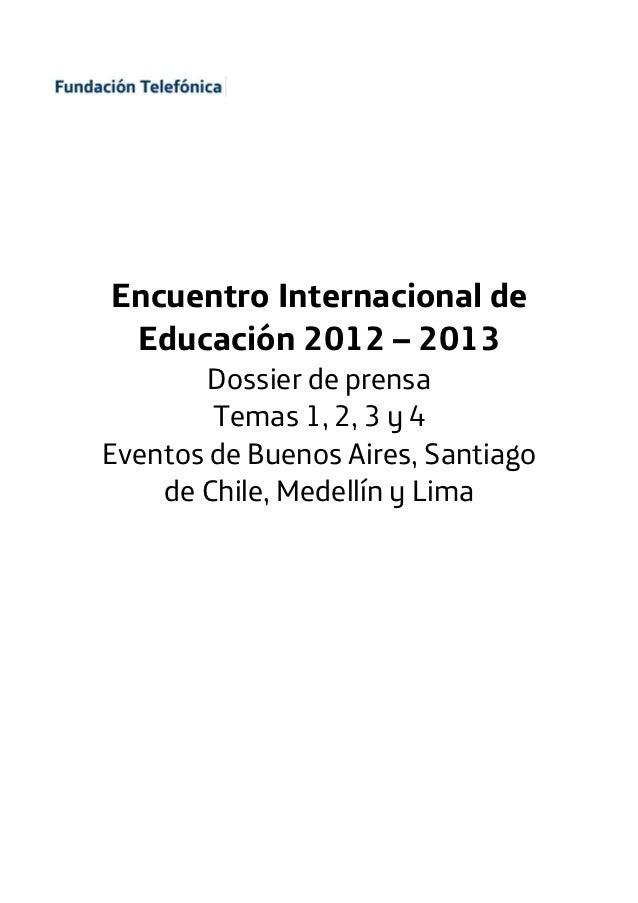 Encuentro Internacional de Educación 2012 – 2013        Dossier de prensa        Temas 1, 2, 3 y 4Eventos de Buenos Aires,...