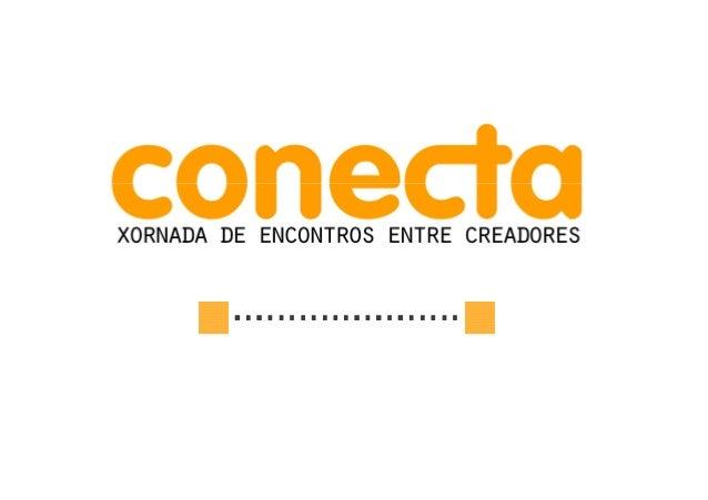 para que? A idea de  conecta nace para xerar un espazo de contacto entre  que?  creadores; para facilitar a conexión entre...