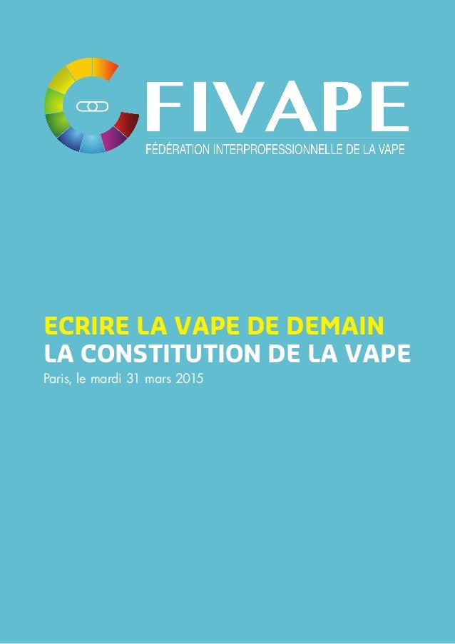 Paris, le mardi 31 mars 2015 ECRIRE LA VAPE DE DEMAIN LA CONSTITUTION DE LA VAPE