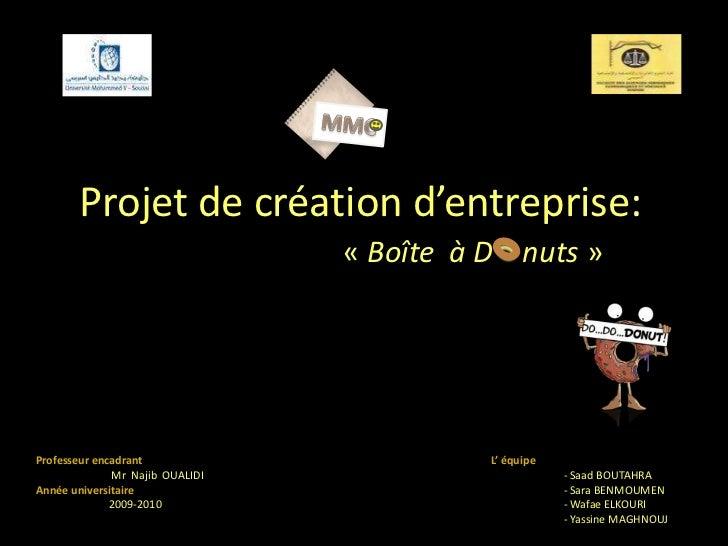 Projet de création d'entreprise:                                 « Boîte à D nuts »Professeur encadrant                   ...