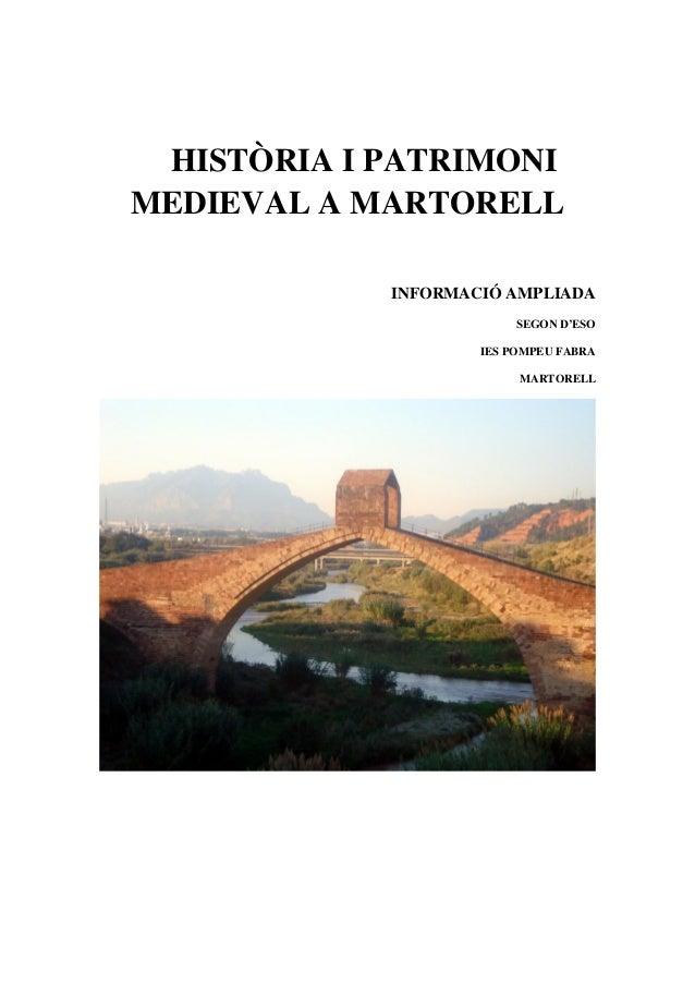 HISTÒRIA I PATRIMONI MEDIEVAL A MARTORELL INFORMACIÓ AMPLIADA SEGON D'ESO IES POMPEU FABRA MARTORELL