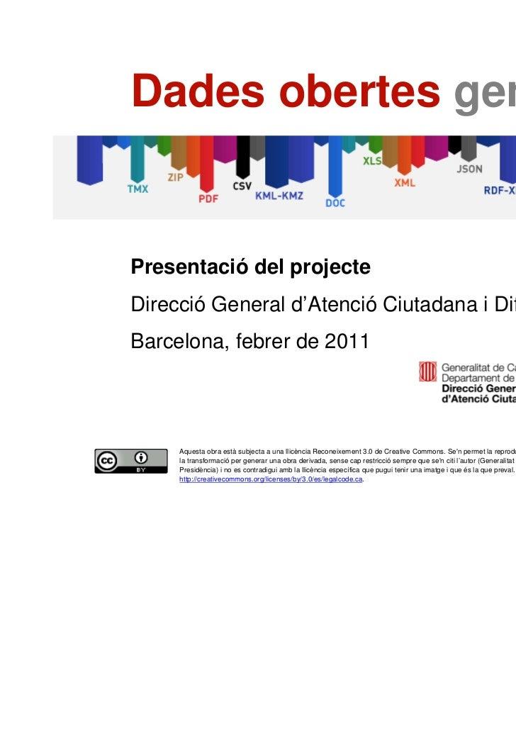 Dades obertes gencat    Presentació del projecte    Direcció General d'Atenció Ciutadana i Difusió    Barcelona, febrer de...