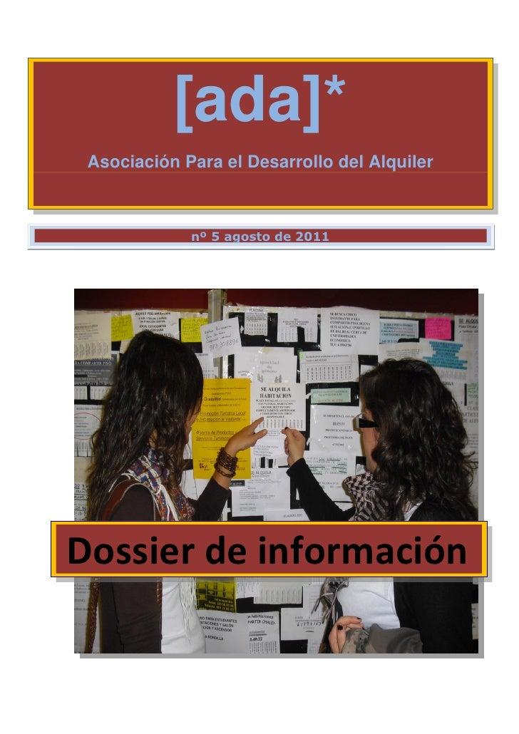 [ada]* Asociación Para el Desarrollo del Alquiler             nº 5 agosto de 2011Dossier de información