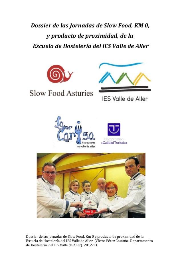 Dossier de las Jornadas de Slow Food, KM 0,             y producto de proximidad, de la    Escuela de Hostelería del IES V...
