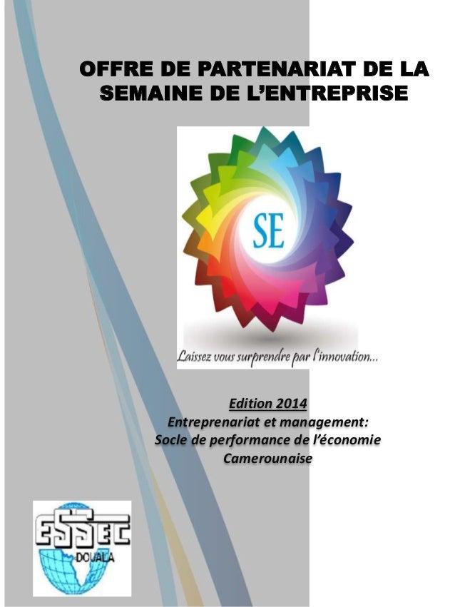 Edition 2014 Entreprenariat et management: Socle de performance de l'économie Camerounaise OFFRE DE PARTENARIAT DE LA SEMA...
