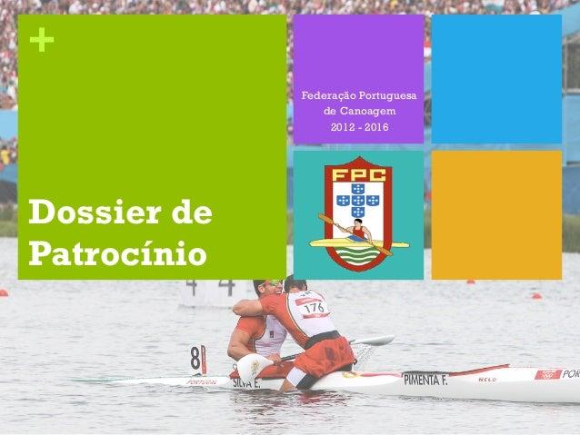 +             Federação Portuguesa                de Canoagem                  2012 - 2016Dossier dePatrocínio