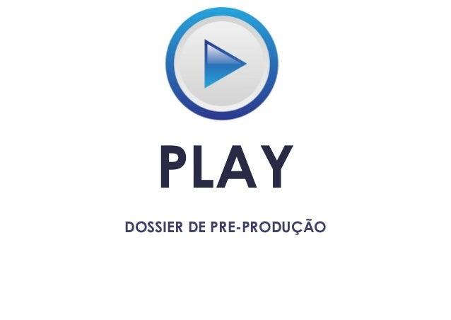 PLAY DOSSIER DE PRE-PRODUÇÃO