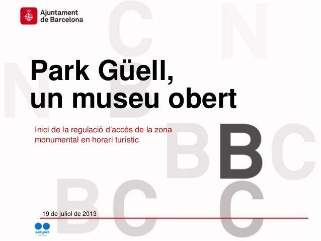 Inici de la regulació d'accés de la zona monumental en horari turístic Park Güell, un museu obert 19 de juliol de 2013